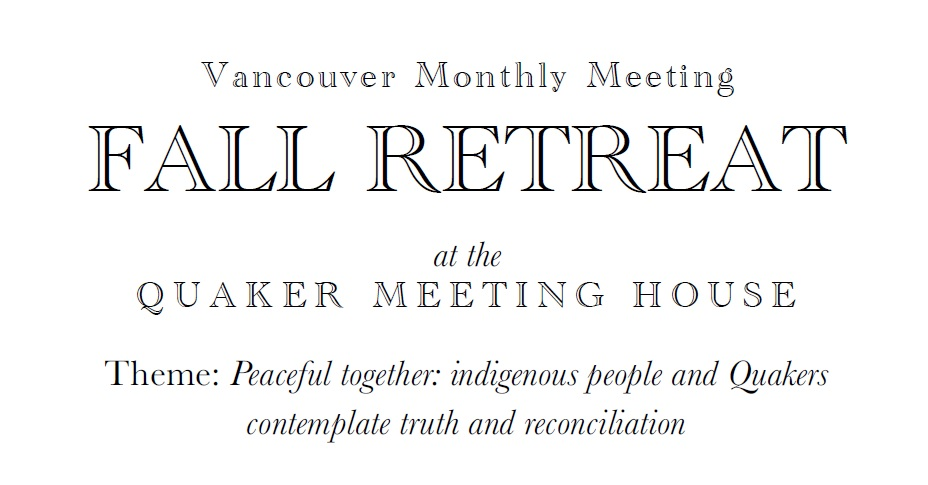 Quaker Fall Retreat. Theme: Peaceful together, indigenous people and Quakers contemplate truth and reconciliation